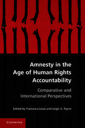 Amnesty in the Age of Human Rights Accountability by Francesca Lessa