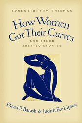 How Women Got Their Curves and Other Just-So Stories by David P Barash