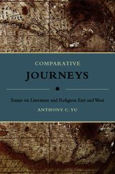 Comparative Journeys by Anthony C. Yu