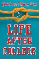 Quick and Dirty Tips for Life After College by Mignon Fogarty