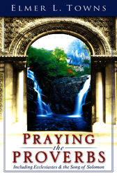 Praying the Proverbs by Elmer Towns