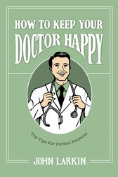 How to Keep Your Doctor Happy by John Larkin
