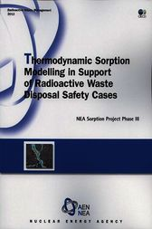 Thermodynamic Sorption Modelling in Support of Radioactive Waste Disposal Safety Cases: NEA Sorption Project Phase III by OECD Nuclear Energy Agency; Organisation for Economic Co-operation and Development