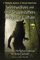Werewolves and Other Shapeshifters in Popular Culture by Kimberley McMahon-Coleman