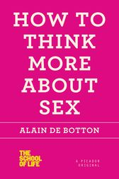 How to Think More About Sex by Alain de Botton