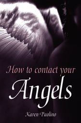 How To Contact Your Angels by Karen Paolino