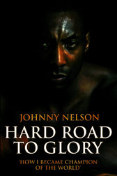 Hard Road to Glory by Johnny Nelson