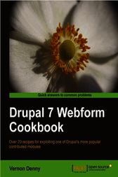 Drupal 7 Webform Cookbook by Vernon Denny