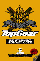 Top Gear: The Alternative Highway Code by Ministry of Top Gear