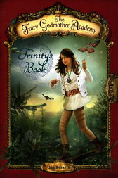 The Fairy Godmother Academy #6: Trinity's Book by Jan Bozarth