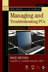 Mike Meyers CompTIA A+ Guide to Managing and Troubleshooting PCs, 4th Edition (Exams 220-801 & 220-802) by Michael Meyers