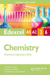 Edexcel AS/A2 Chemistry Student Unit Guide: Units 3 and 6 Chemistry Laboratory Skills by George Facer