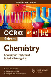 OCR(B) AS/A2 Chemistry (Salters) Student Unit Guide: Units F333 and F336 Chemistry in Practice and Individual Investigation by Frank Harriss