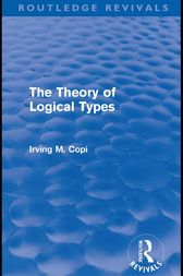 The Theory of Logical Types (Routledge Revivals) by Irving M. Copi