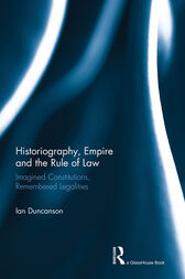 Historiography, Empire and the Rule of Law by Ian Duncanson