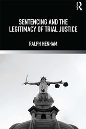 Sentencing and the Legitimacy of Trial Justice by Ralph Henham