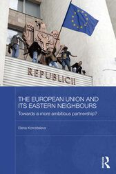 The European Union and its Eastern Neighbours by Elena Korosteleva