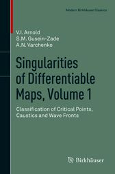 Singularities of Differentiable Maps, Volume 1 by V.I. Arnold
