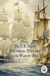 The U. S. Navy Pictorial History of the War of 1812 by Don Philpott