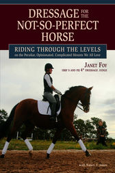 Dressage for the Not-So-Perfect Horse by Janet Foy