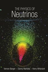 The Physics of Neutrinos by Vernon Barger