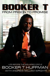Booker T: From Prison to Promise by Booker T Huffman