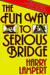 The Fun Way to Serious Bridge by Harry Lampert