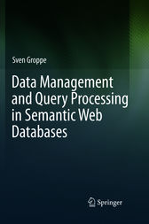 Data Management and Query Processing in Semantic Web Databases by Sven Groppe