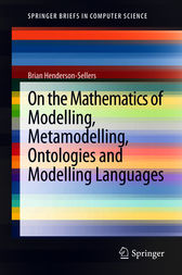 On the Mathematics of Modelling, Metamodelling, Ontologies and Modelling Languages by Brian Henderson-Sellers