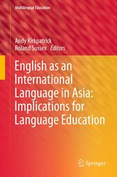 English as an International Language in Asia: Implications for Language Education by Andy Kirkpatrick