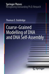Coarse-Grained Modelling of DNA and DNA Self-Assembly by Thomas E. Ouldridge