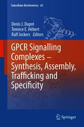GPCR Signalling Complexes – Synthesis, Assembly, Trafficking and Specificity by Denis J. Dupré