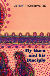 My Guru and His Disciple by Christopher Isherwood