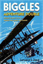 Biggles Adventure Double: Biggles Learns to Fly & Biggles the Camels are Coming by W E Johns