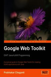 Google Web Toolkit GWT Java AJAX Programming GWT Java Ajax Programming by Prabhakar Chaganti