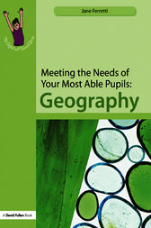 Meeting the Needs of Your Most Able Pupils: Geography by Jane Ferretti