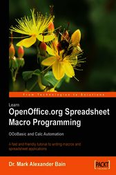 Learn OpenOffice.org Spreadsheet Macro Programming OOoBasic and Calc automation by Mark Alexander Bain