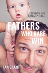 Fathers Who Dare Win by Ian Grant