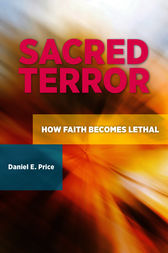 Sacred Terror: How Faith Becomes Lethal by Daniel Price