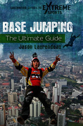 BASE Jumping: The Ultimate Guide by Jason Laurendeau