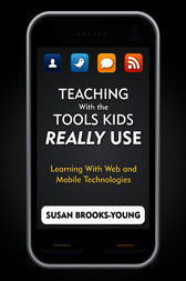 Teaching With the Tools Kids Really Use by Susan J. Brooks-Young