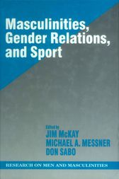 Masculinities, Gender Relations, and Sport by Jim McKay