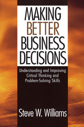 Making Better Business Decisions by Steve W. Williams
