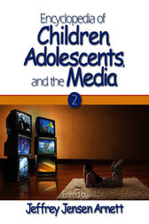 Encyclopedia of Children, Adolescents, and the Media by Jeffrey Jensen Arnett