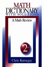 Math Dictionary With Solutions by Chris Kornegay