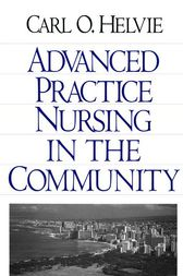 Advanced Practice Nursing in the Community by Carl O. Helvie