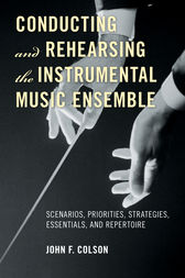 Conducting and Rehearsing the Instrumental Music Ensemble by John F. Colson