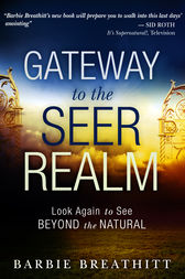 The Gateway to the Seer Realm by Barbie Breathitt
