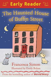 The Haunted House of Buffin Street by Francesca Simon