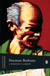 Extraordinary Canadians: Norman Bethune by Adrienne Clarkson
